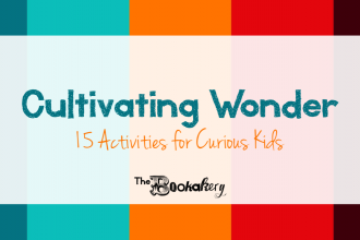 Cultivating Wonder. 15 Activities for Curious Kids